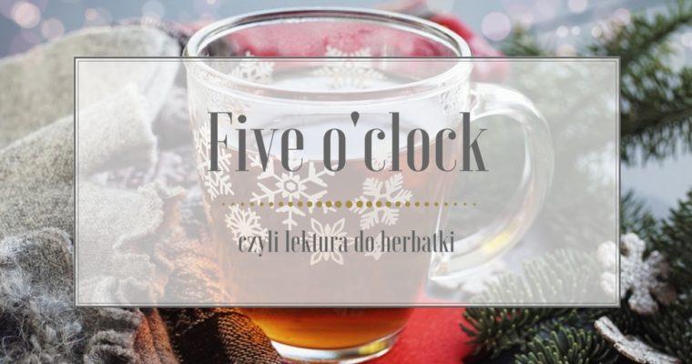 Five o'clock, czyli lektura do herbatki – Grudzień 2017