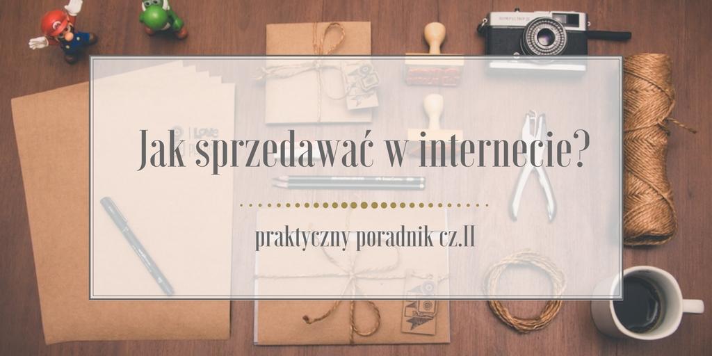 Jak Sprzedawac W Internecie Praktyczny Poradnik Cz Ii