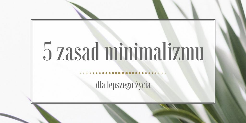 5 zasad minimalizmu dla lepszego życia