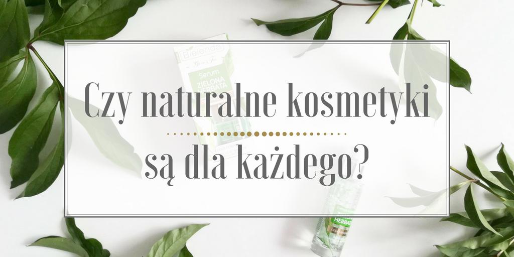 Czy naturalne kosmetyki są dla każdego?