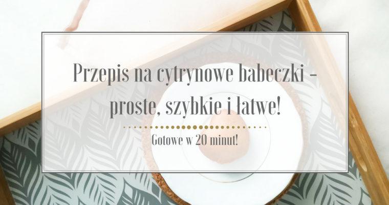 Przepis na cytrynowe babeczki – proste, szybkie i łatwe. Gotowe w 20 min!