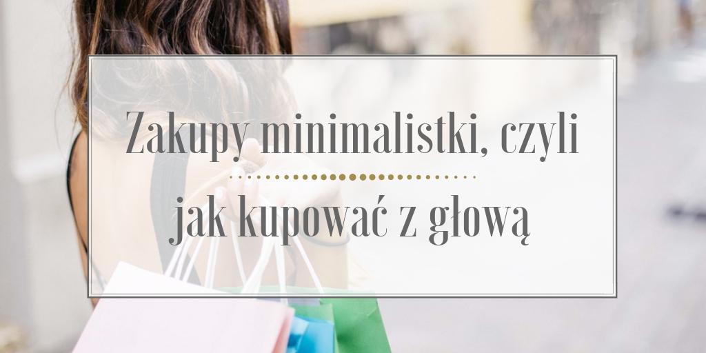 Zakupy minimalistki, czyli jak kupować z głową