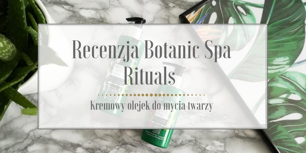 Recenzja Botanic Spa Rituals Kremowy olejek do mycia twarzy