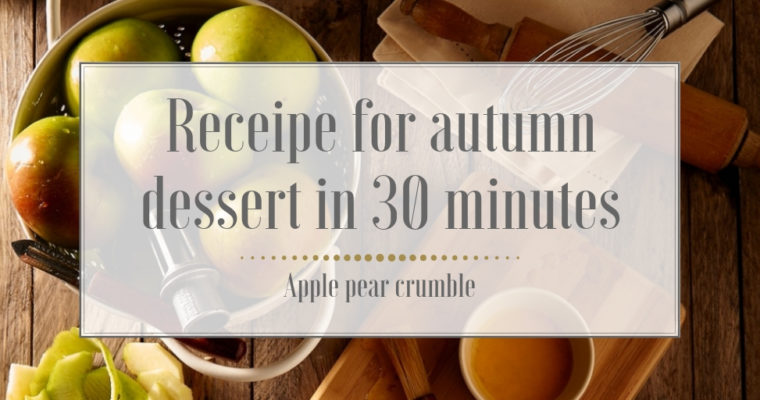 Apple pear crumble – receipe for autumn dessert in 30 minutes