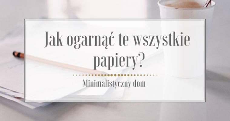 Jak ogarnąć te wszystkie papiery? – Minimalistyczny dom