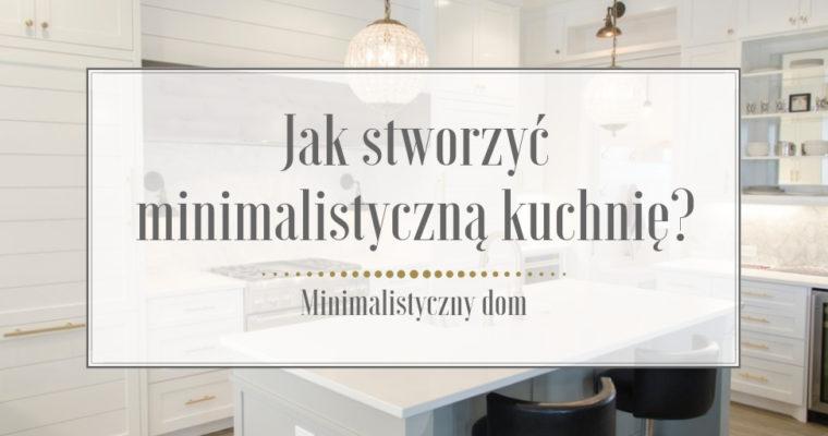 Jak stworzyć minimalistyczną kuchnię?