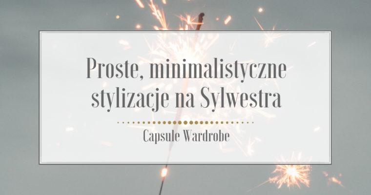 Proste i minimalistyczne stylizacje na Sylwestra z Capsule Wardrobe
