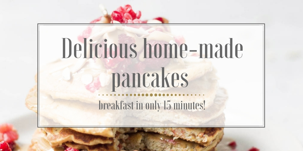 Delicious home-made pancakes – breakfast in only 15 minutes!