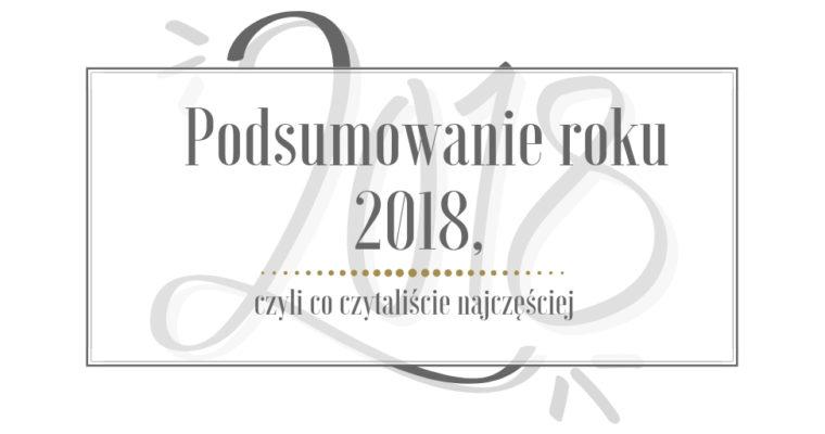 Podsumowanie roku 2018, czyli co czytaliście najczęściej
