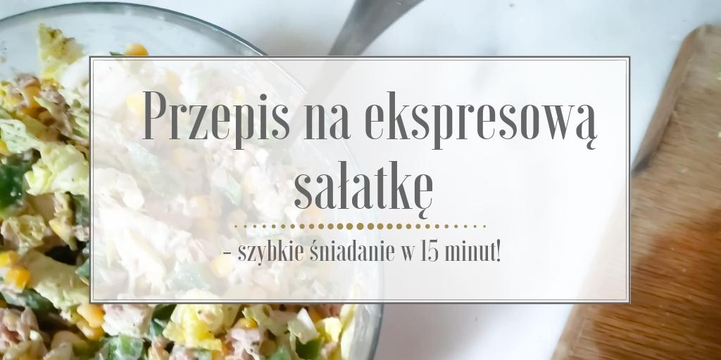 Przepis na ekspresową sałatkę – szybkie śniadanie w 15 minut!