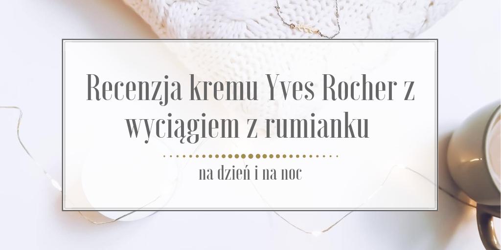 Recenzja kremu Yves Rocher z wyciągiem z rumianku na dzień i na noc