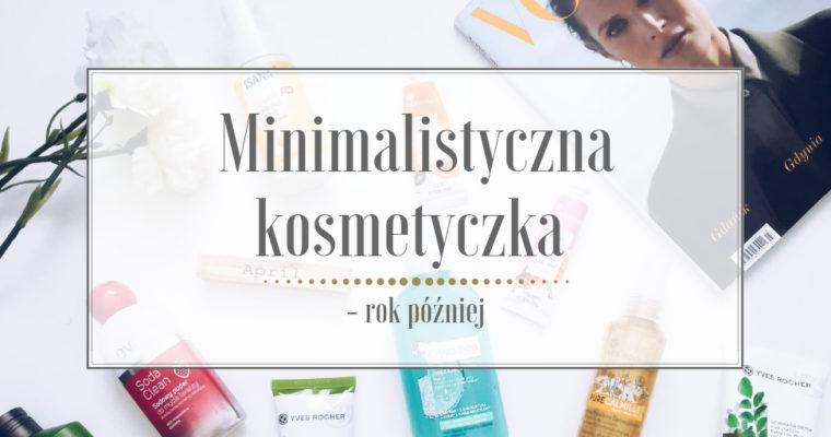 Minimalistyczna kosmetyczka – rok później