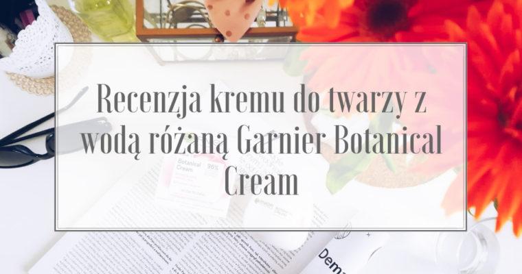 Recenzja kremu do twarzy z wodą różaną Garnier Botanical Cream