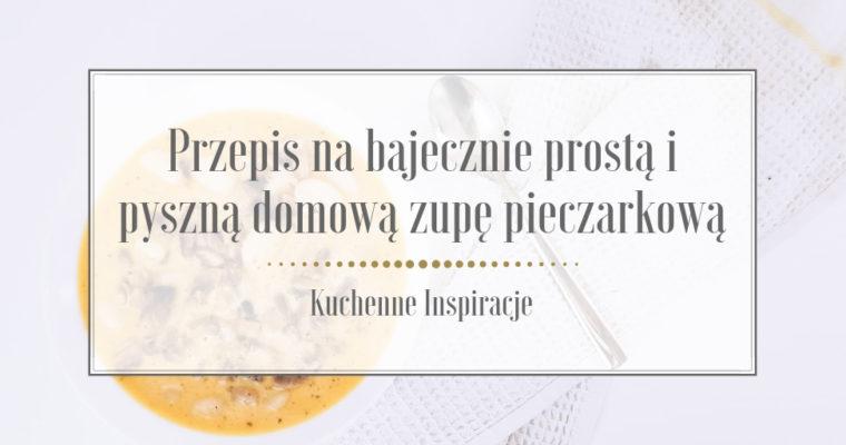 Przepis na bajecznie prostą i pyszną domową zupę pieczarkową
