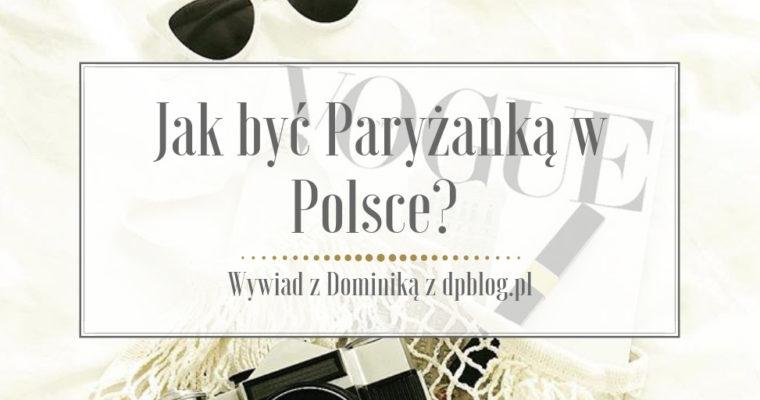 Jak być Paryżanką w Polsce? – Wywiad z Dominiką z dpblog.pl