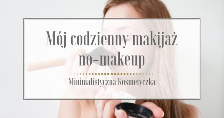 Mój codzienny makijaż no-makeup