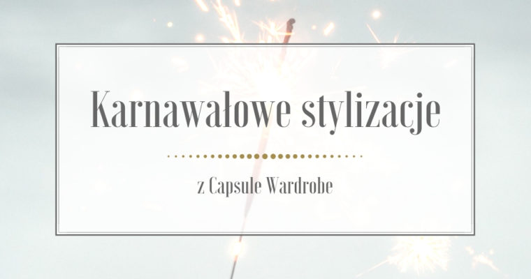 Karnawałowe stylizacje z Capsule Wardrobe