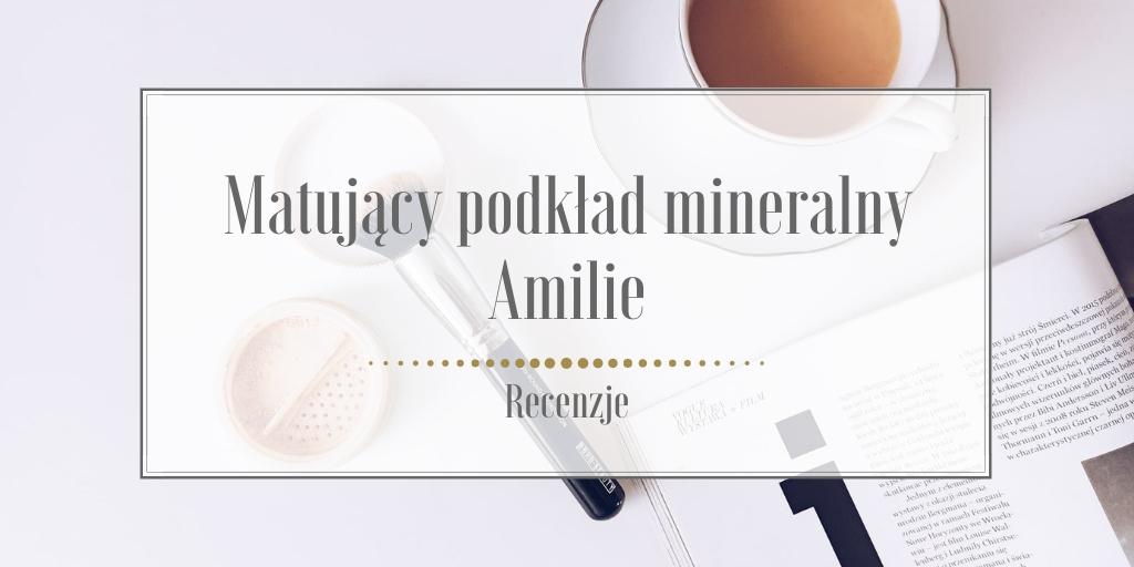 Recenzja matującego podkładu mineralnego Amilie