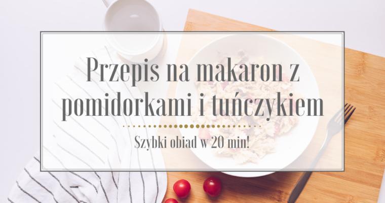 Przepis na makaron z pomidorkami i tuńczykiem – Szybki obiad w 20 min!