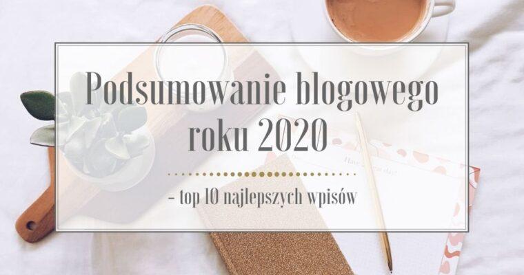Podsumowanie blogowego roku 2020 – top 10 najlepszych wpisów
