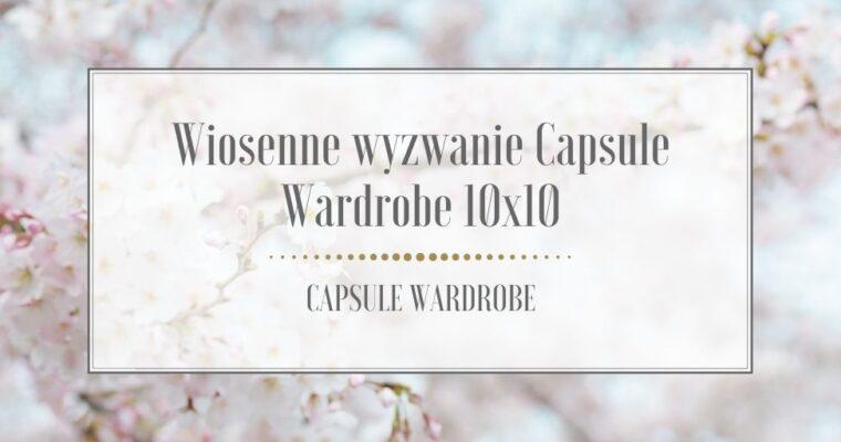 Wiosenne wyzwanie Capsule Wardrobe 10×10