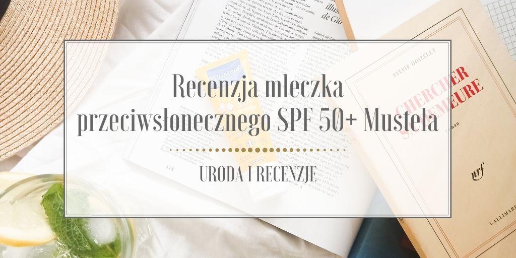 Recenzja mleczka przeciwsłonecznego SPF 50+ Mustela