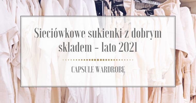 Sieciówkowe sukienki z dobrym składem – lato 2021
